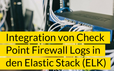Integration von Check Point Firewall Logs in den Elastic Stack (ELK) – Teil 2