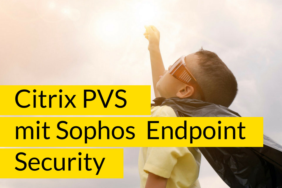 Citrix PVS mit Sophos Endpoint Security and Control